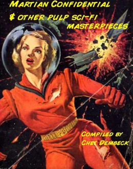 Mars Confidential & Other Sci-Fi Pulp Masterpieces