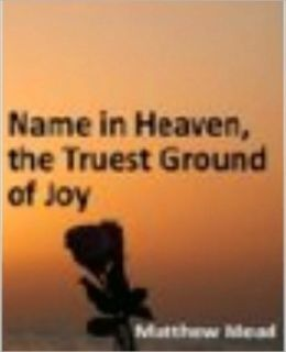 Name in Heaven, the Truest Ground of Joy, on Luke x. 20. and the Power of Grace in Weaning the Heart from the World, on Psal. cxxxi. 1