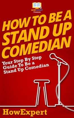 How To Be a Stand Up Comedian - Your-Step-By-Step Guide To Be a Stand Up Comedian