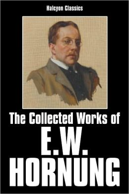 The Collected Works of E.W. Hornung