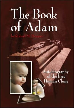 The Book of Adam: Autobiography of the First Human Clone - Special Edition
