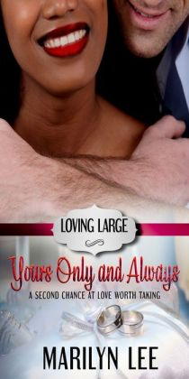 Yours, Only and Always (Loving Large Series #1)