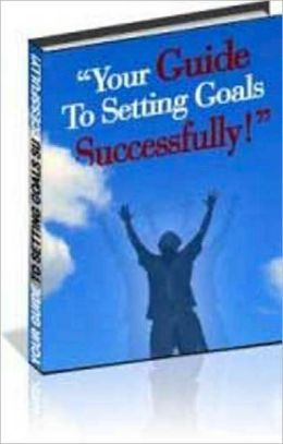 Your Guide To Setting Goals Successfully!
