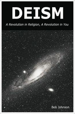 Deism: A Revolution in Religion, A Revolution in You