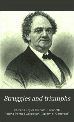 struggles and triumphs the autobiography of P.T. Barnum