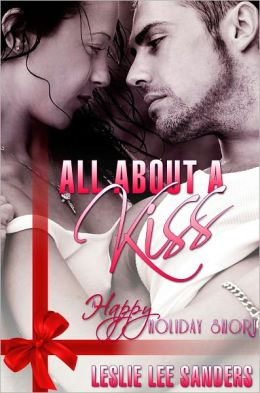 All ABout a Kiss: 1 of 3 Happy Holiday Shorts