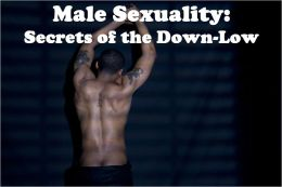 Male Sexuality: Secrets of the Down-Low