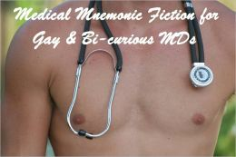 Medical Mnemonic Fiction for Gay & Bi-curious MDs