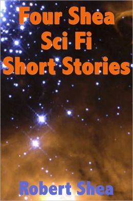 Four Shea Sci Fi Short Stories