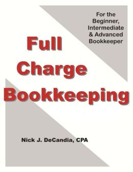 FULL-CHARGE BOOKKEEPING, For the Beginner, Intermediate & Advanced Bookkeeper