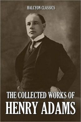 The Collected Works of Henry Adams