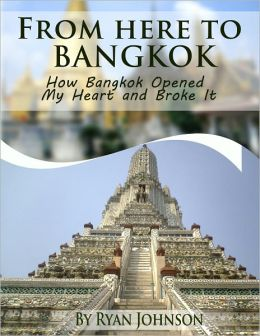 From Here to Bangkok: How Bangkok Opened My Heart and Broke It