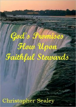 God's Promises Flow Upon Faithful Stewards