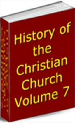 History of the Christian Church, Volume VII. Modern Christianity. The German Reformation