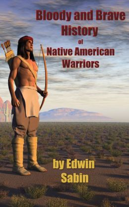 Bloody & Brave History of Native American Warriors
