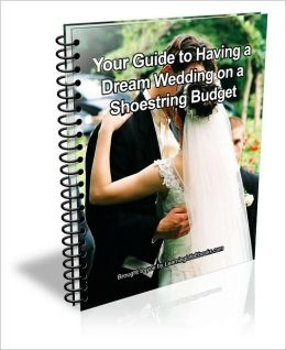Your Guide to Having a Dream Wedding on a Shoestring Budget