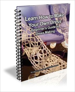Learn How To Make Your Own Dress Beginner 39 S Guide To