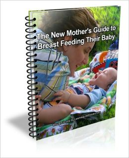 The New Mother's Guide to Breast Feeding Their Baby