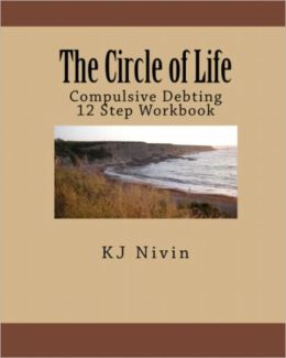 The Circle of Life - Compulsive Debting 12 Step Workbook
