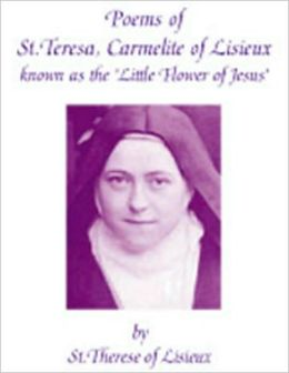 Poems of St. Teresa, Carmelite of Lisieux, known as the 'Little Flower of Jesus'