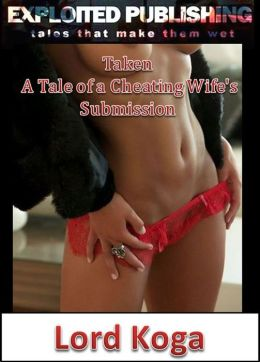 Taken: A Tale of a Cheating Wife's Submission