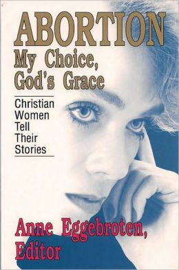 Abortion: My Choice, God's Grace : Christian Women Tell Their Stories