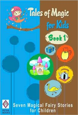 Tales of Magic for Kids - Book 1: Seven Magical Fairy Stories for Children