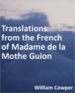 Translations from the French of Madame de la Mothe Guion