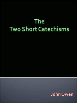The Two Short Catechisms