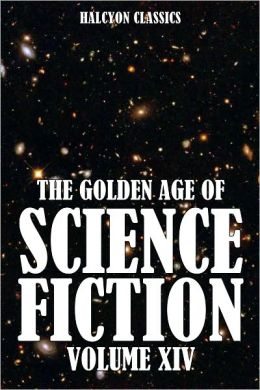 The Golden Age of Science Fiction: An Anthology of 50 Short Stories Vol. XIV