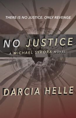 No Justice: A Michael Sykora Novel (with Bonus Content!)