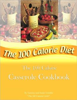 The 100 Calorie Casserole Cookbook