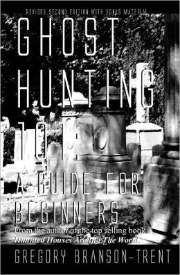 Ghost Hunting 101: A Guide for Beginners, Revised Edition