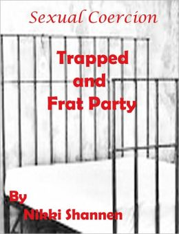 Sexual Coercion: Trapped & Frat Party