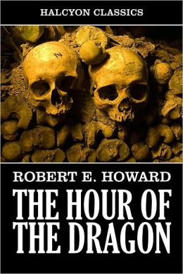 Conan: The Hour of the Dragon by Robert E. Howard