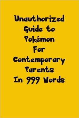 Unauthorized Guide to Pokémon in 999 Words