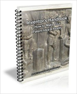 Inventor's Handbook: How to Make Your Patent Idea A Reality