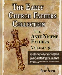 Early Church Fathers - Ante Nicene Fathers Volume 9-Gospel of Peter, Diatessaron of Tatian, Apocalypse of Peter, Vision of Paul, Apocalypse of Virgin & Sedrach, Testament of Abraham, Acts of Xanthippe & Polyxena, Narrative of Zosimus, Apology of Aristides