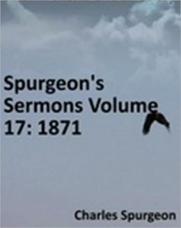 Spurgeon's Sermons Volume 17: 1871