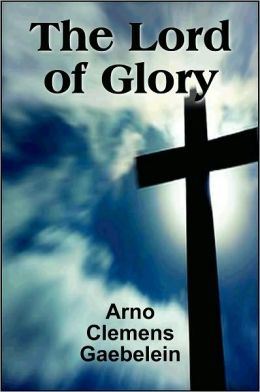 The Lord of Glory: Meditations on the Person, the Work and Glory of Our Lord Jesus Christ