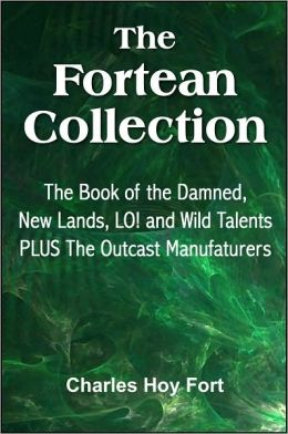 The Fortean Collection: The Book of The Damned, New Lands, LO!, Wild Talents, The Outcast Manufacturers