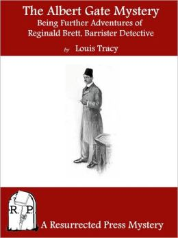The Albert Gate Mystery: Being Further Adventures of Reginald Brett, Barrister Detective