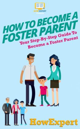 How To Become a Foster Parent - Your Step-By-Step Guide To Become a Foster Parent