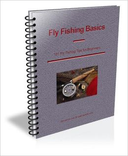 Fly Fishing Basics: Over 100 Fly Fishing Tips for Beginners