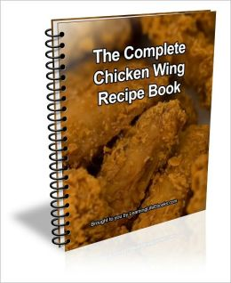 The Complete Chicken Wing Recipe Book