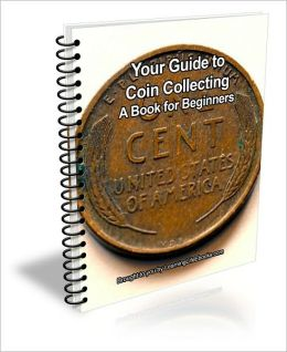 Your Guide to Coin Collecting: A Book for Beginner's