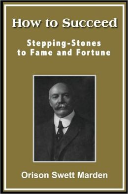 How to Succeed; Stepping-Stones to Fame and Fortune
