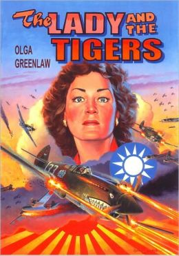 The Lady and the Tigers: The Story of the Remarkable Woman Who Served With the American Volunteer Group in Burma and China, 1941-1942