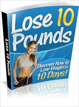 Discover The Secrets to Losing 10 Pounds in 10 Days