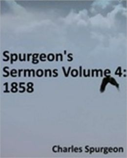 Spurgeon's Sermons Volume 4: 1858